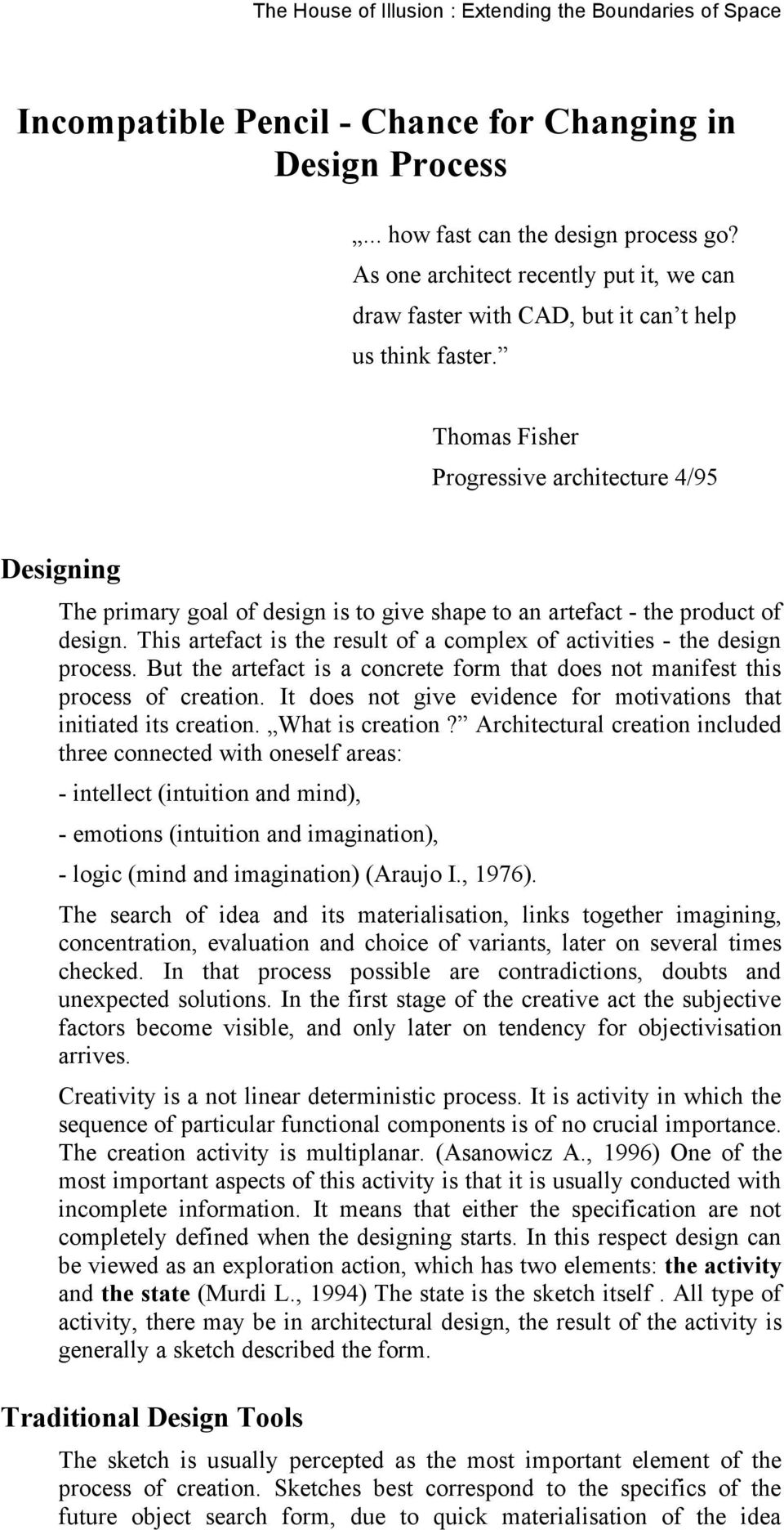 Thomas Fisher Progressive architecture 4/95 Designing The primary goal of design is to give shape to an artefact - the product of design.