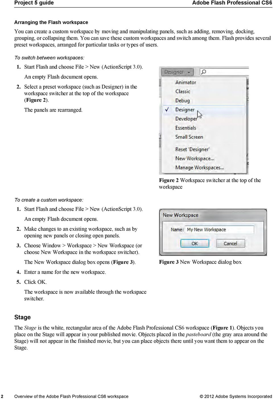 Start Flash and choose File > New (ActionScript 3.0). An empty Flash document opens. 2. Select a preset workspace (such as Designer) in the workspace switcher at the top of the workspace (Figure 2).