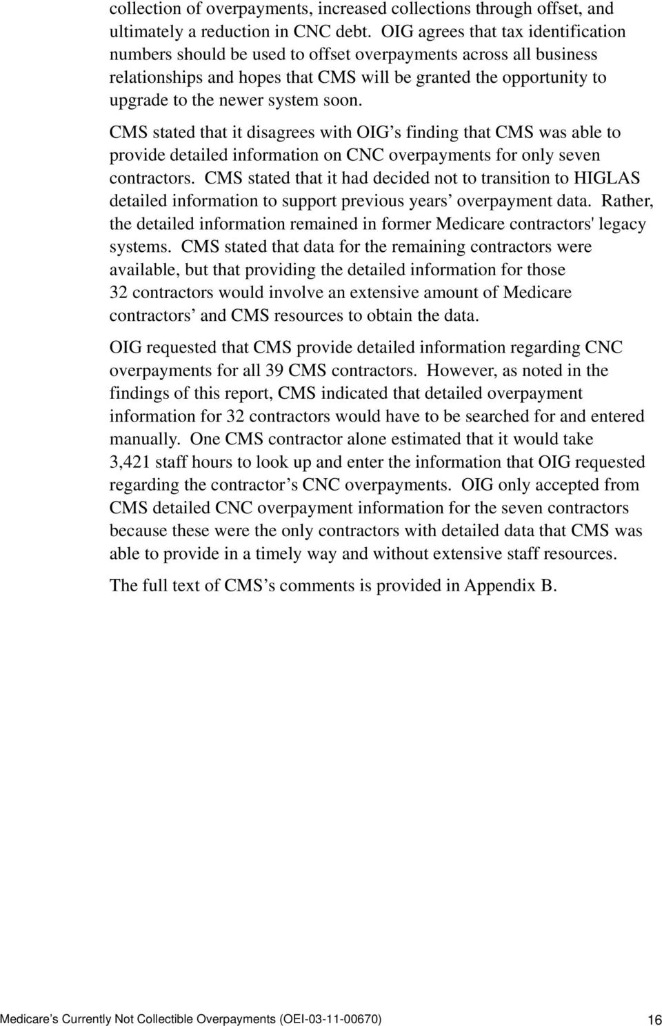 soon. CMS stated that it disagrees with OIG s finding that CMS was able to provide detailed information on CNC overpayments for only seven contractors.