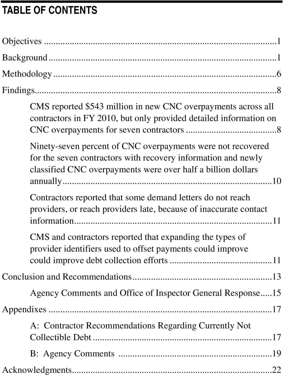 ..8 Ninety-seven percent of CNC overpayments were not recovered for the seven contractors with recovery information and newly classified CNC overpayments were over half a billion dollars annually.