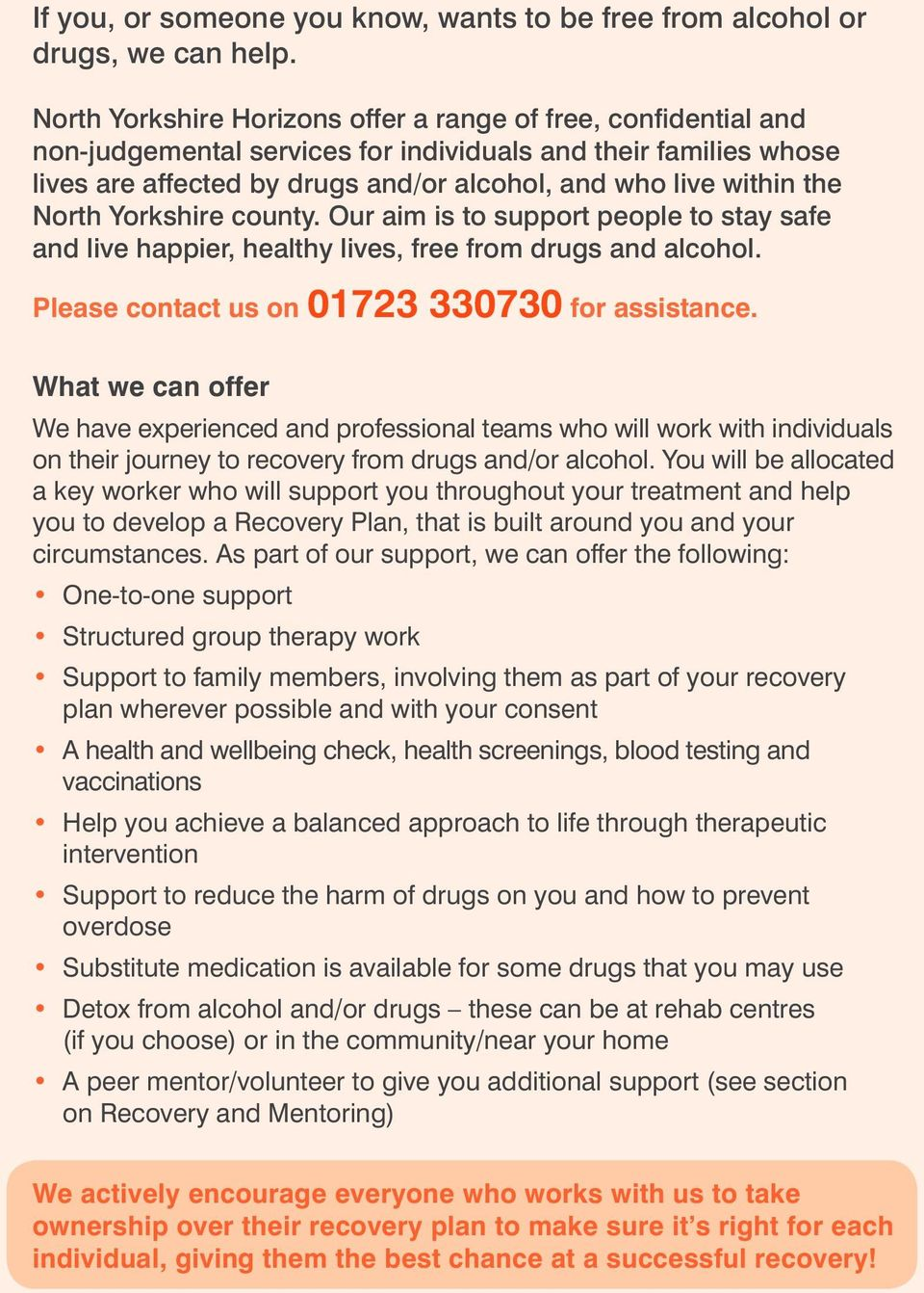 North Yorkshire county. Our aim is to support people to stay safe and live happier, healthy lives, free from drugs and alcohol. Please contact us on 01723 330730 for assistance.