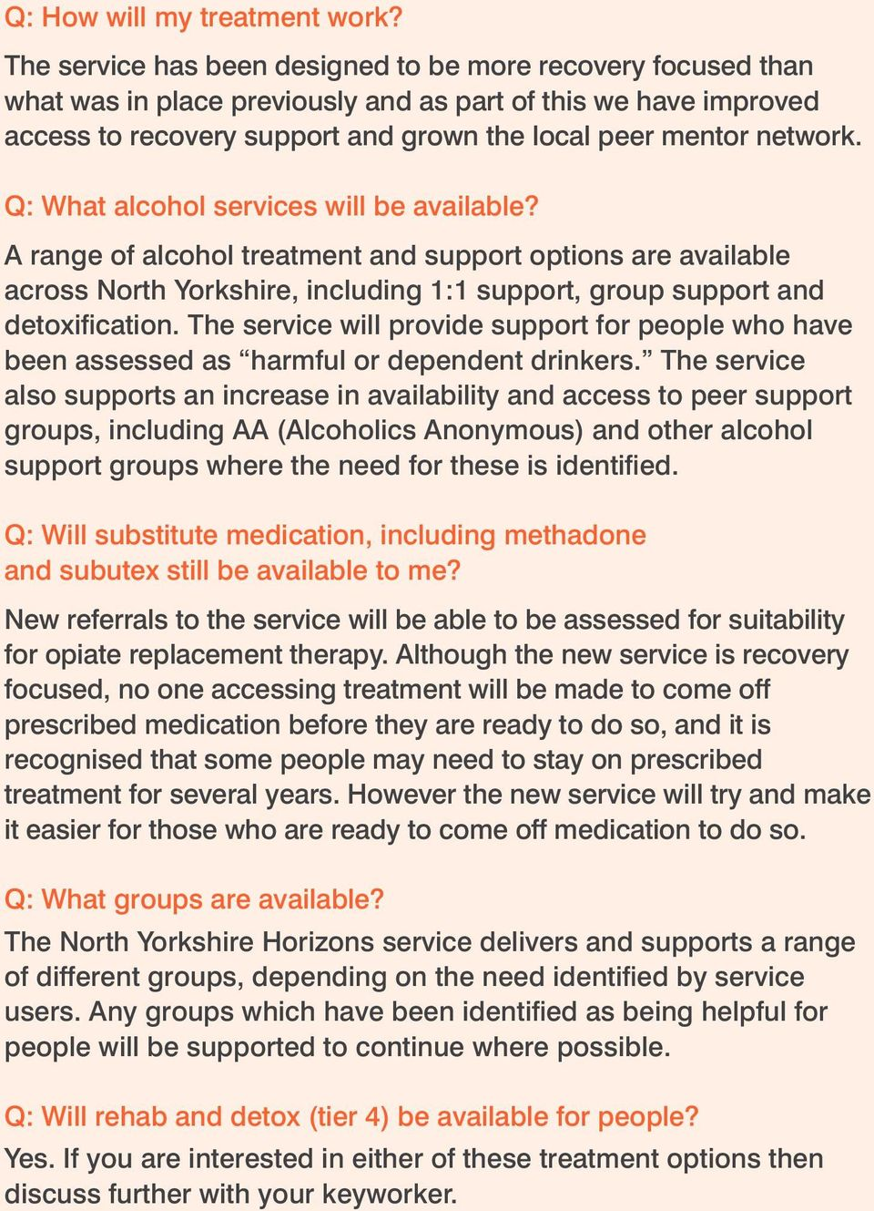 Q: What alcohol services will be available? A range of alcohol treatment and support options are available across North Yorkshire, including 1:1 support, group support and detoxification.