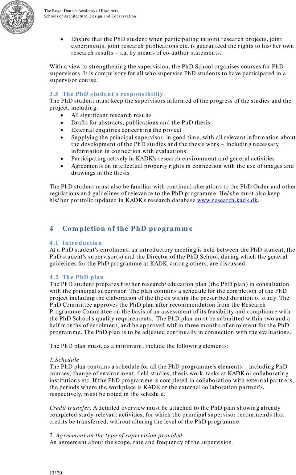 5 The PhD student's responsibility The PhD student must keep the supervisors informed of the progress of the studies and the project, including: All significant research results Drafts for abstracts,