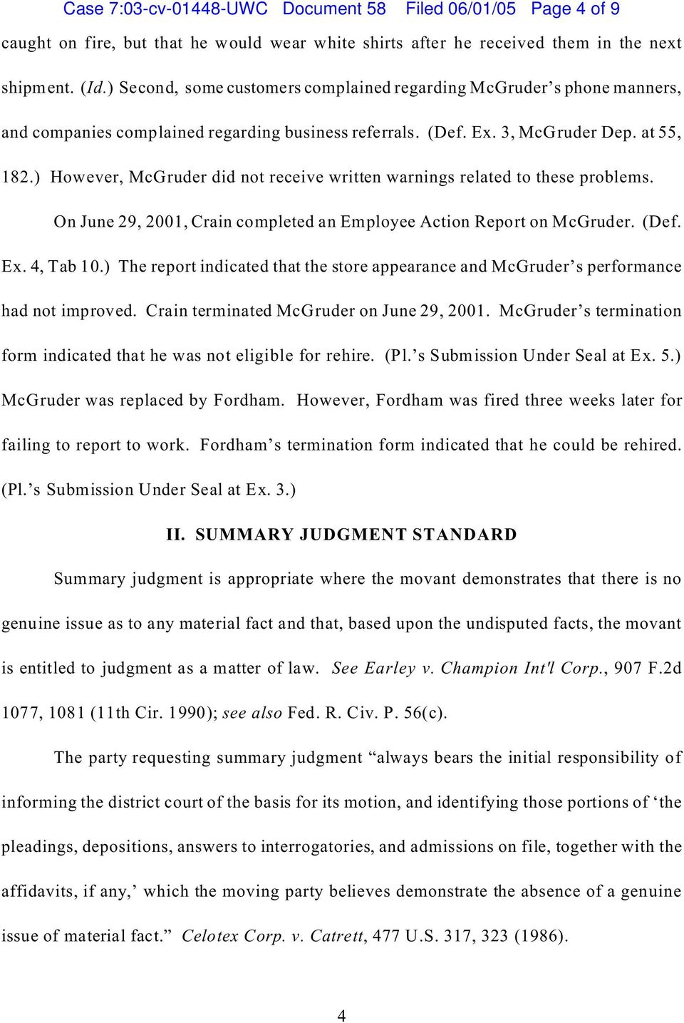 ) However, McGruder did not receive written warnings related to these problems. On June 29, 2001, Crain completed an Employee Action Report on McGruder. (Def. Ex. 4, Tab 10.