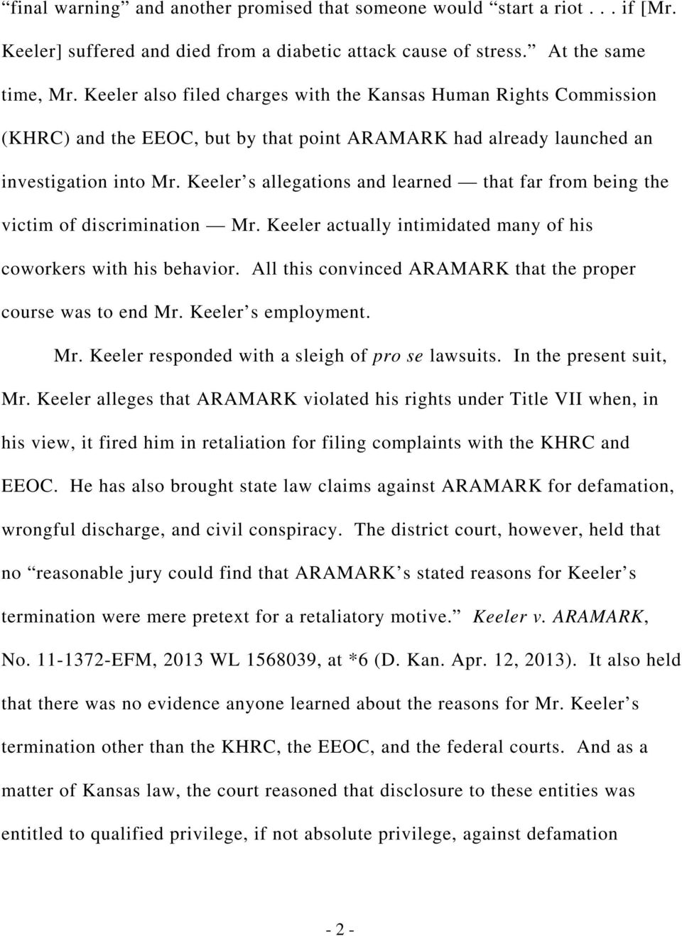 Keeler s allegations and learned that far from being the victim of discrimination Mr. Keeler actually intimidated many of his coworkers with his behavior.