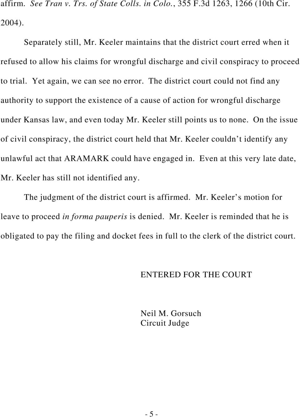 The district court could not find any authority to support the existence of a cause of action for wrongful discharge under Kansas law, and even today Mr. Keeler still points us to none.