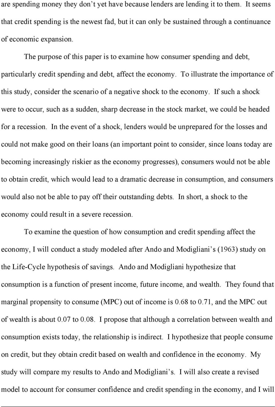 The purpose of this paper is to examine how consumer spending and debt, particularly credit spending and debt, affect the economy.