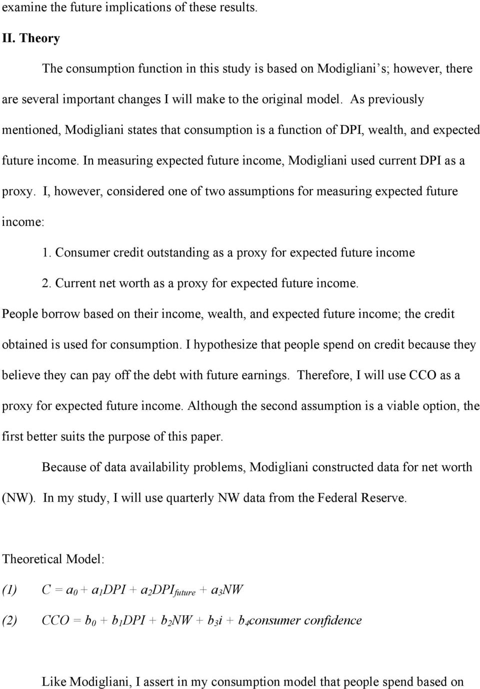 As previously mentioned, Modigliani states that consumption is a function of DPI, wealth, and expected future income. In measuring expected future income, Modigliani used current DPI as a proxy.