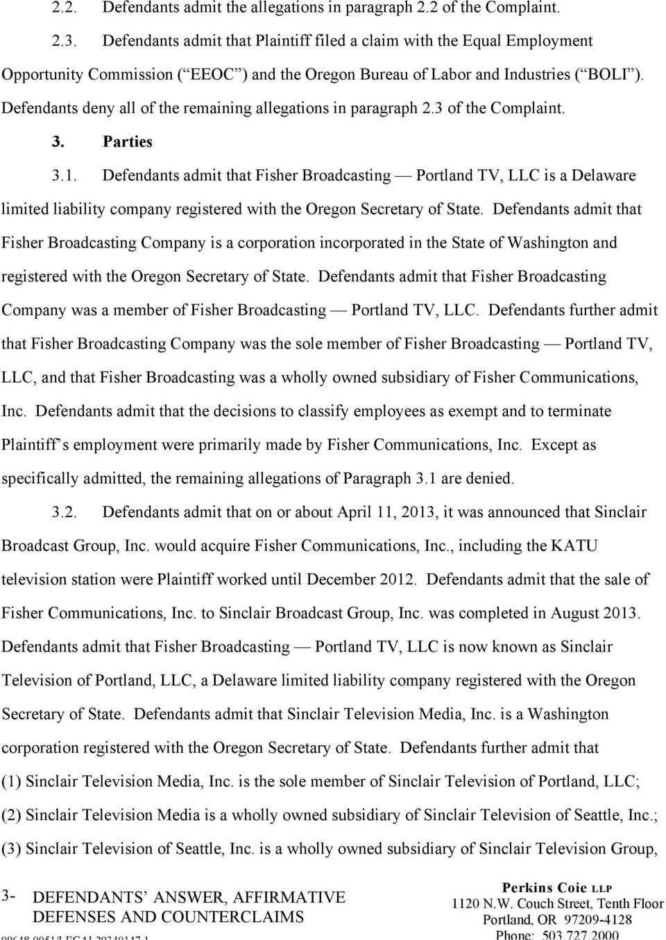 Defendants admit that Fisher Broadcasting Portland TV, LLC is a Delaware limited liability company registered with the Oregon Secretary of State.