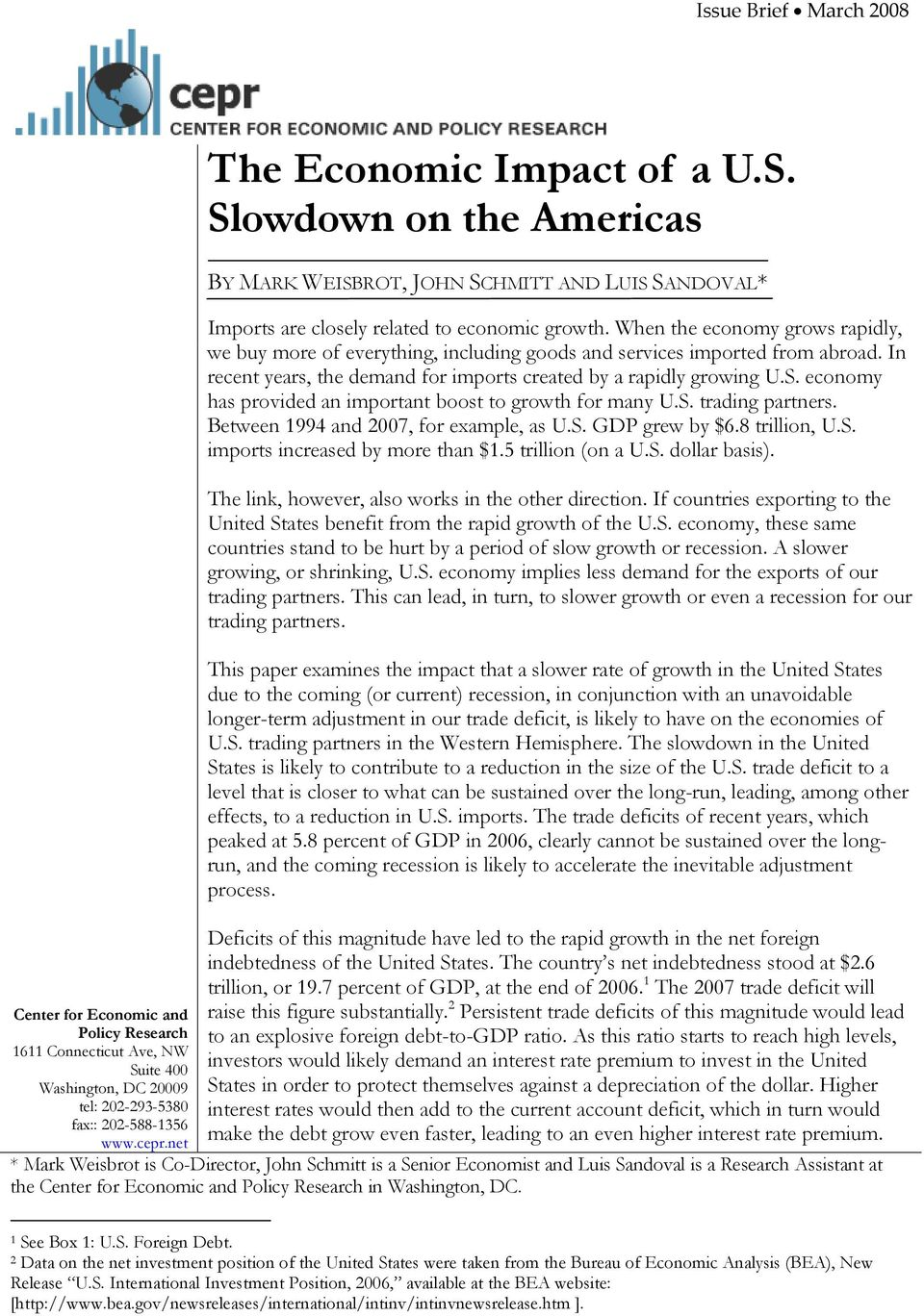 Slowdown on the Americas BY MARK WEISBROT, JOHN SCHMITT AND LUIS SANDOVAL* Imports are closely related to economic growth.