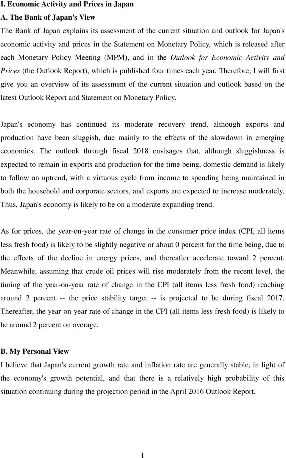 after each Monetary Policy Meeting (MPM), and in the Outlook for Economic Activity and Prices (the Outlook Report), which is published four times each year.