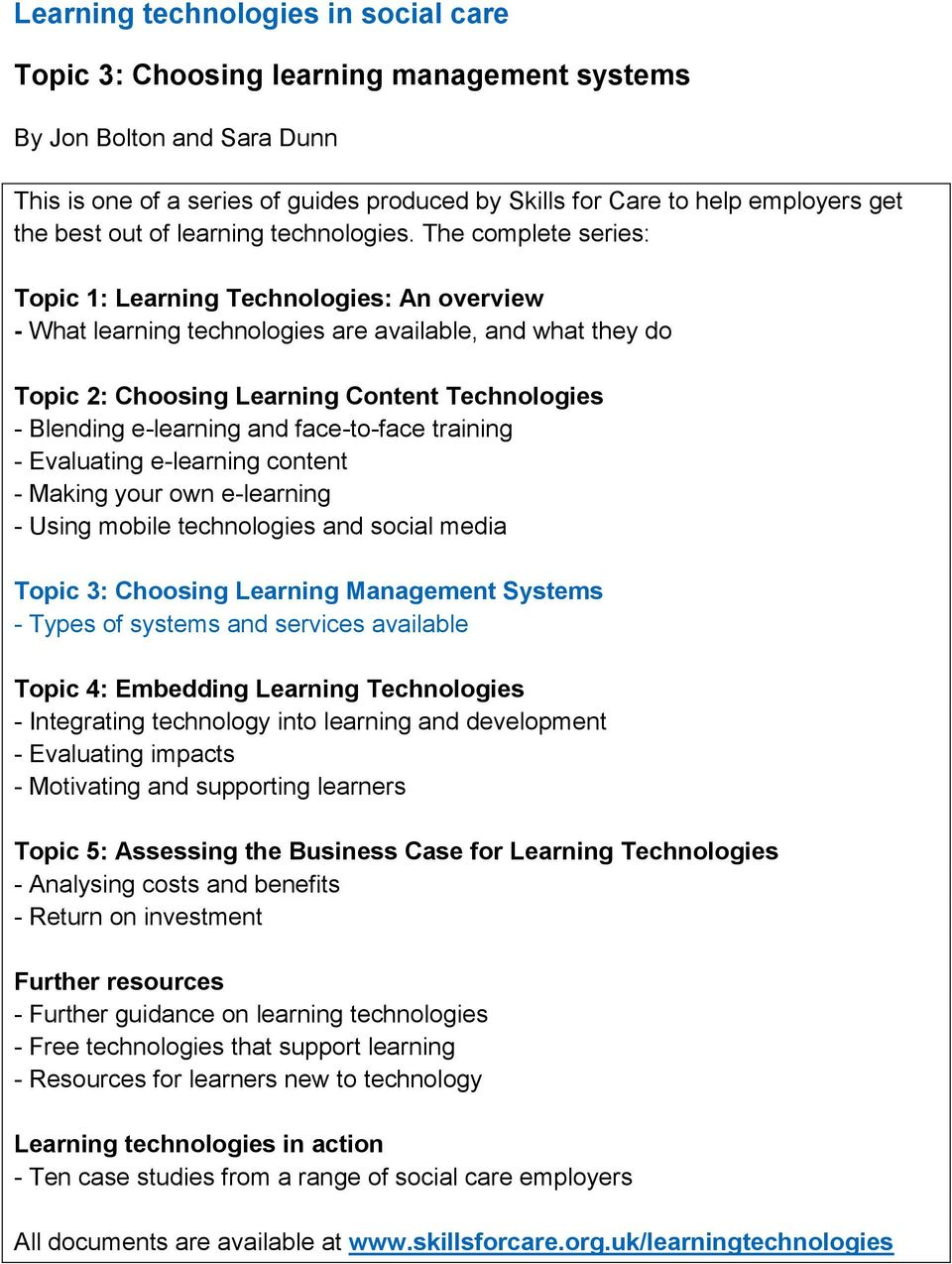 The complete series: Topic 1: Learning Technologies: An overview - What learning technologies are available, and what they do Topic 2: Choosing Learning Content Technologies - Blending e-learning and