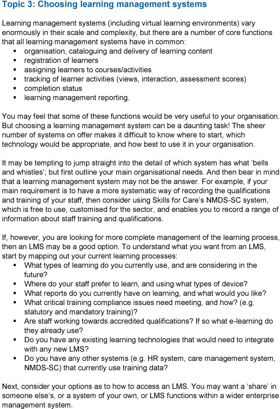 learner activities (views, interaction, assessment scores) completion status learning management reporting. You may feel that some of these functions would be very useful to your organisation.