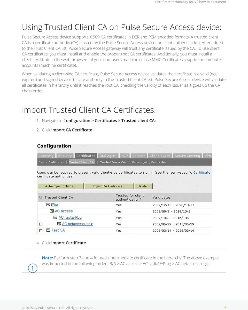 After added to the Trust Client CA list, Pulse Secure Access gateway will trust any certificate issued by the CA.