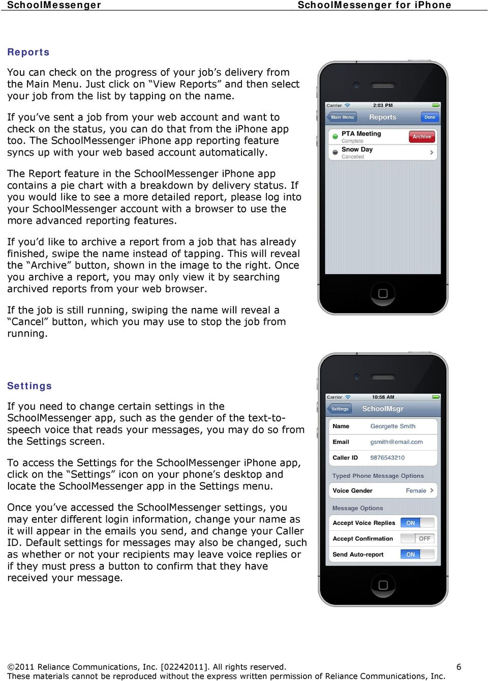 The SchoolMessenger iphone app reporting feature syncs up with your web based account automatically.