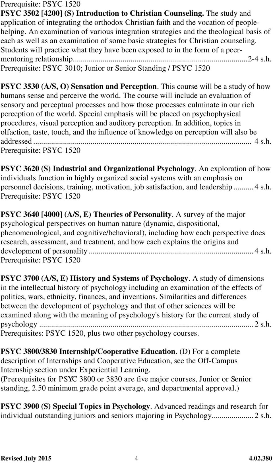 Students will practice what they have been exposed to in the form of a peermentoring relationship... 2-4 s.h. Prerequisite: PSYC 3010; Junior or Senior Standing / PSYC 1520 PSYC 3530 (A/S, O) Sensation and Perception.