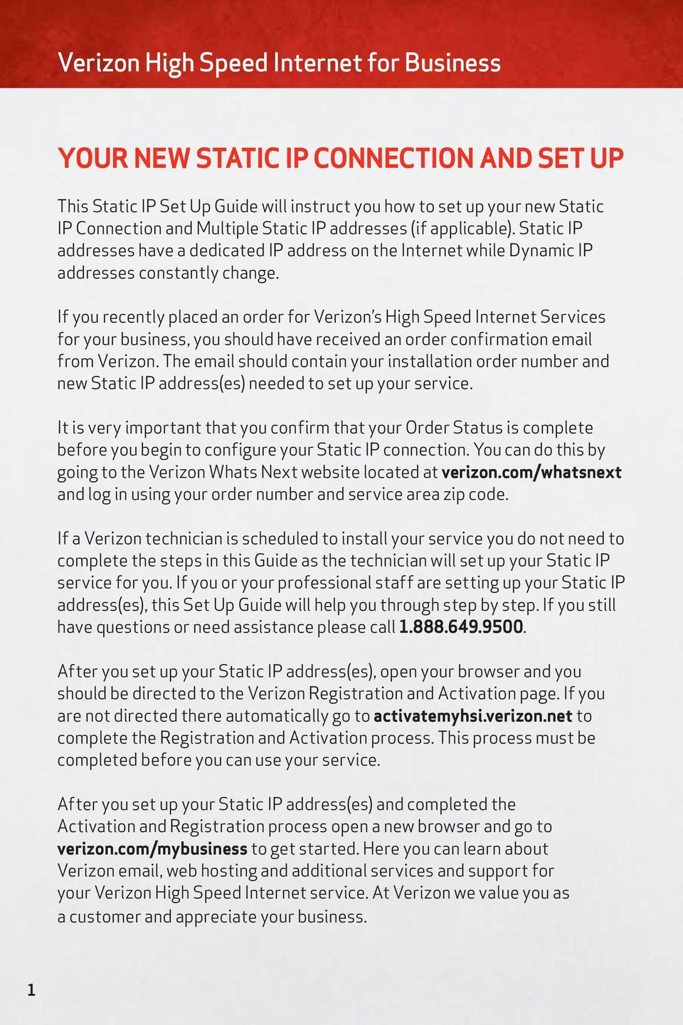 If you recently placed an order for Verizon s High Speed Internet Services for your business, you should have received an order confirmation email from Verizon.