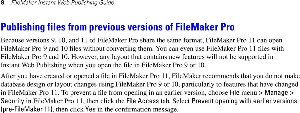 However, any layout that contains new features will not be supported in Instant Web Publishing when you open the file in FileMaker Pro 9 or 10.