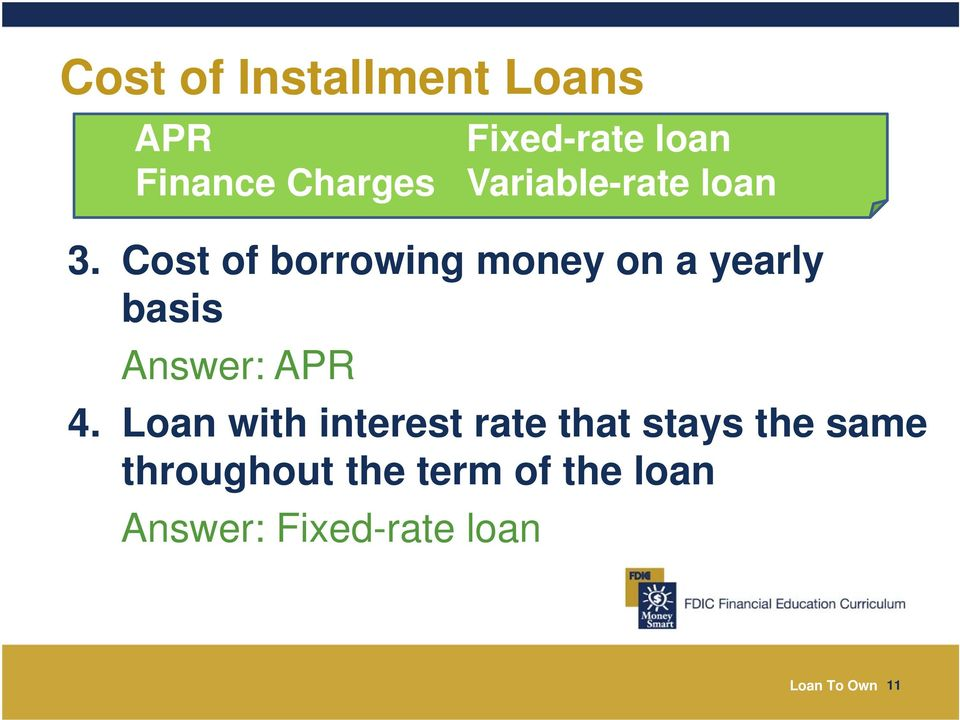 Cost of borrowing money on a yearly basis Answer: APR 4.