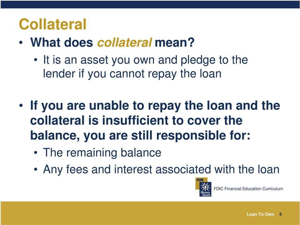 you are unable to repay the loan and the collateral is insufficient to cover the