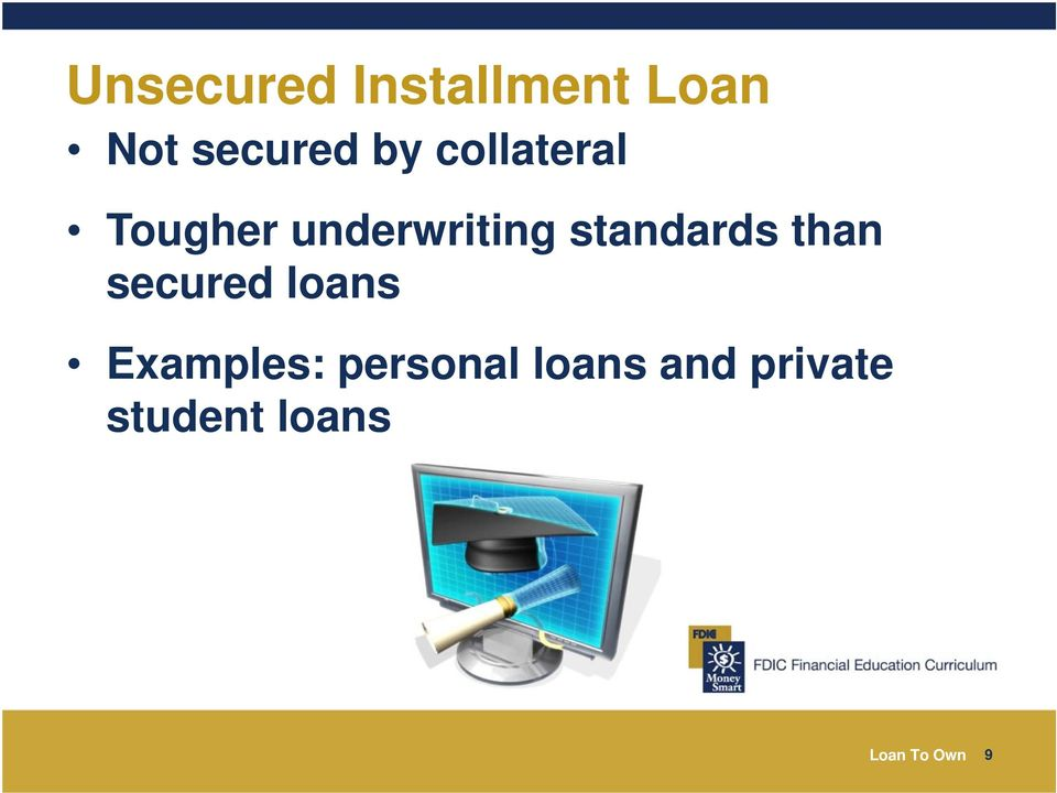 than secured loans Examples: personal