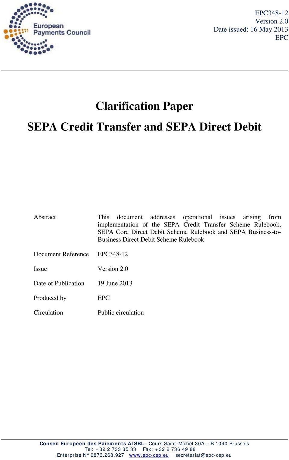 implementation of the SEPA Credit Transfer Scheme Rulebook, SEPA Core Direct Debit Scheme Rulebook and SEPA Business-to- Business Direct Debit Scheme Rulebook