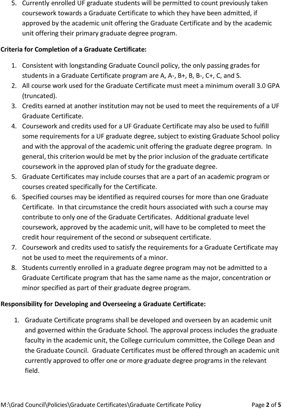 Consistent with longstanding Graduate Council policy, the only passing grades for students in a Graduate Certificate program are A, A-, B+, B, B-, C+, C, and S. 2.