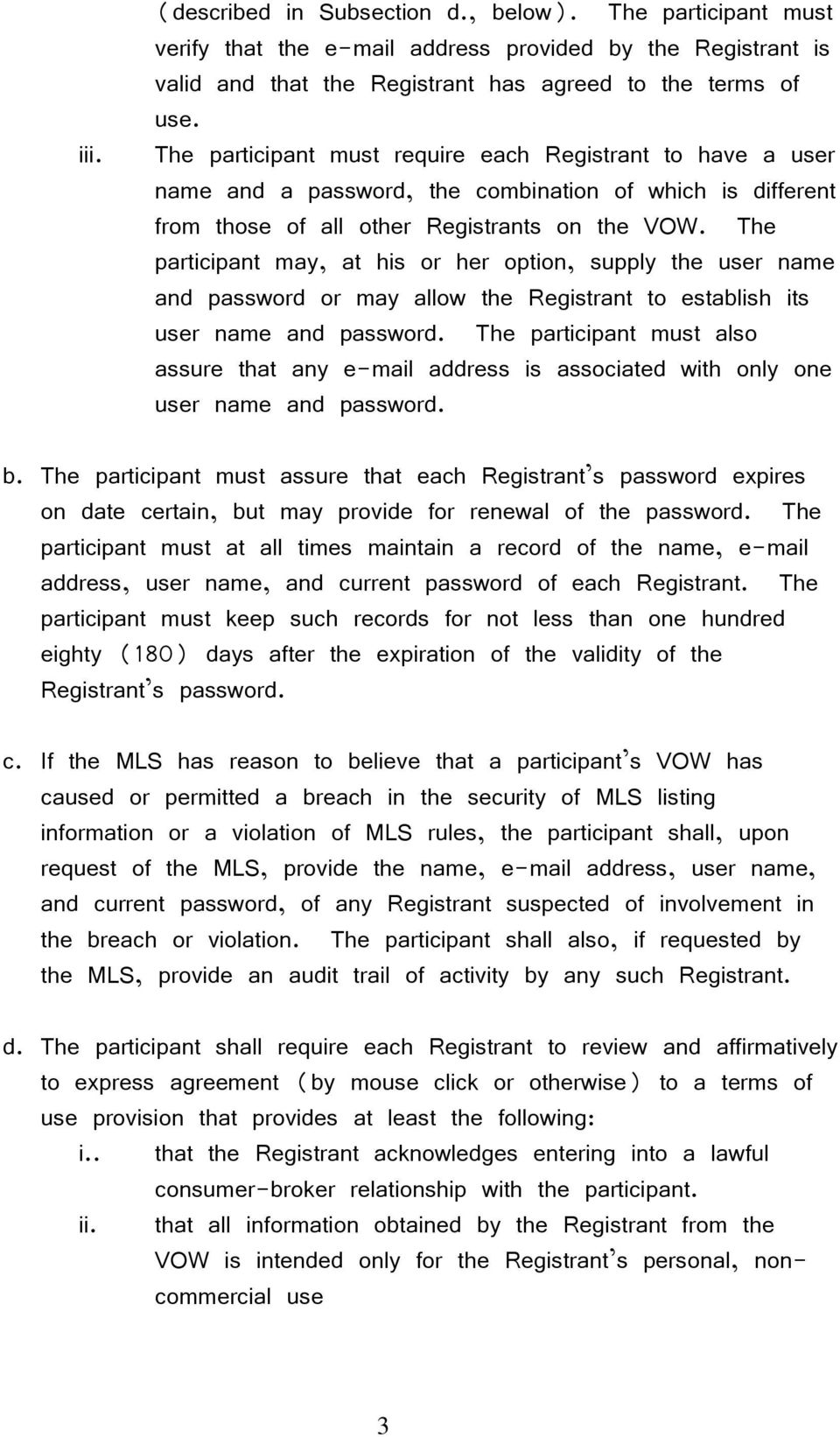 The participant may, at his or her option, supply the user name and password or may allow the Registrant to establish its user name and password.
