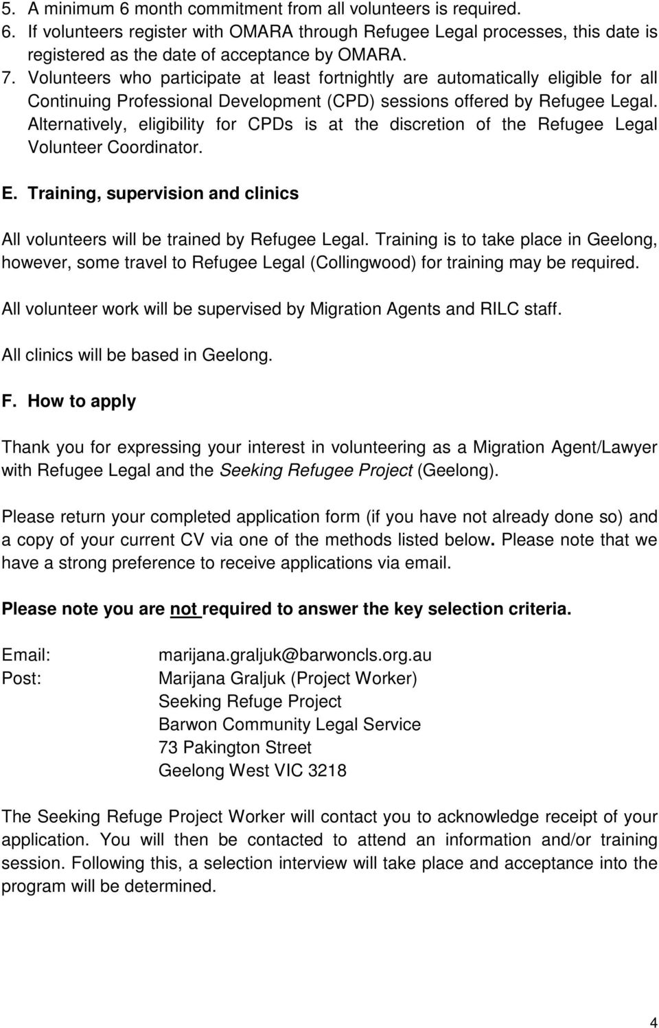 Alternatively, eligibility for CPDs is at the discretion of the Refugee Legal Volunteer Coordinator. E. Training, supervision and clinics All volunteers will be trained by Refugee Legal.