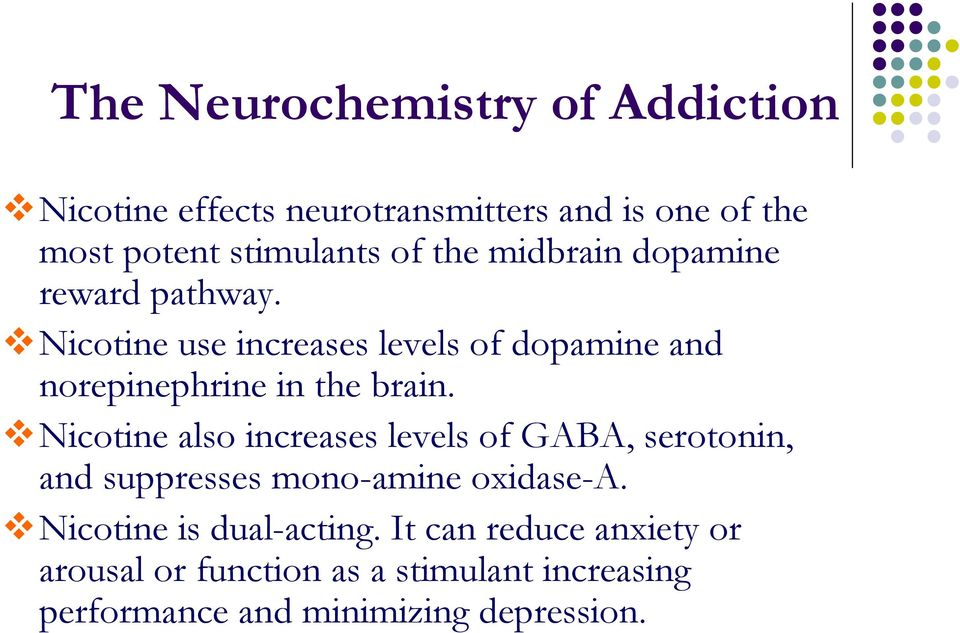 Nicotine also increases levels of GABA, serotonin, and suppresses mono-amine oxidase-a. Nicotine is dual-acting.