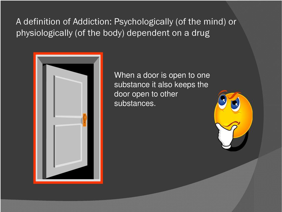 dependent on a drug When a door is open to one