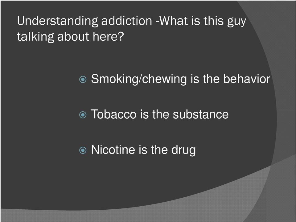 Smoking/chewing is the behavior