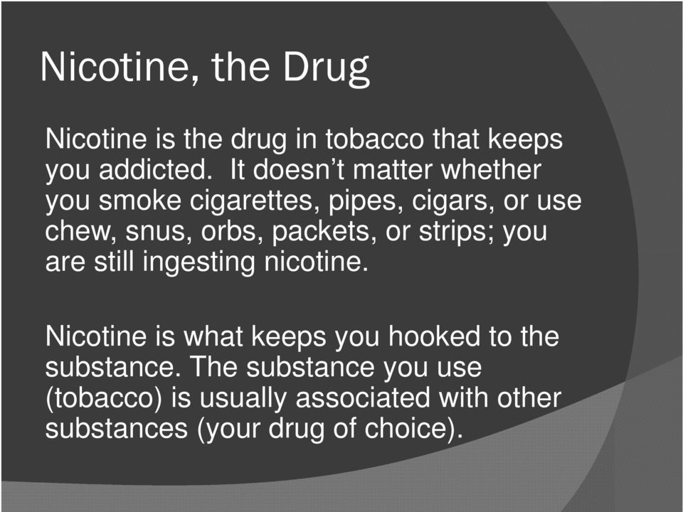 packets, or strips; you are still ingesting nicotine.
