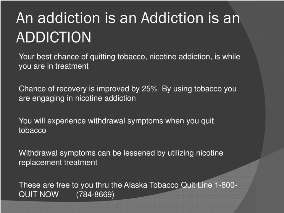 addiction You will experience withdrawal symptoms when you quit tobacco Withdrawal symptoms can be lessened by