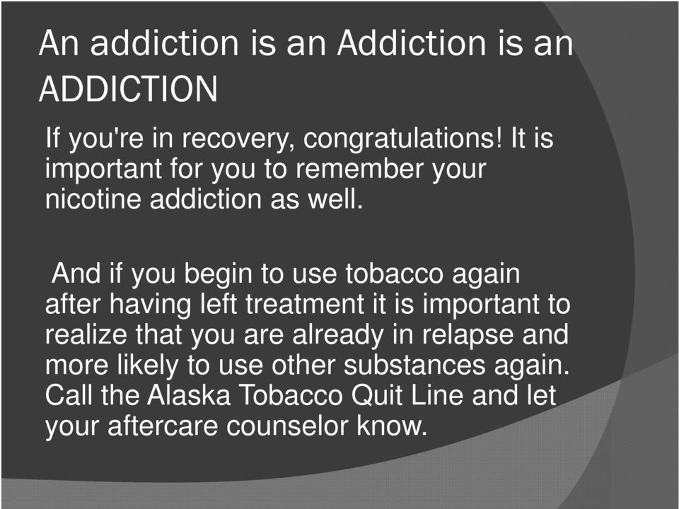 And if you begin to use tobacco again after having left treatment it is important to realize that