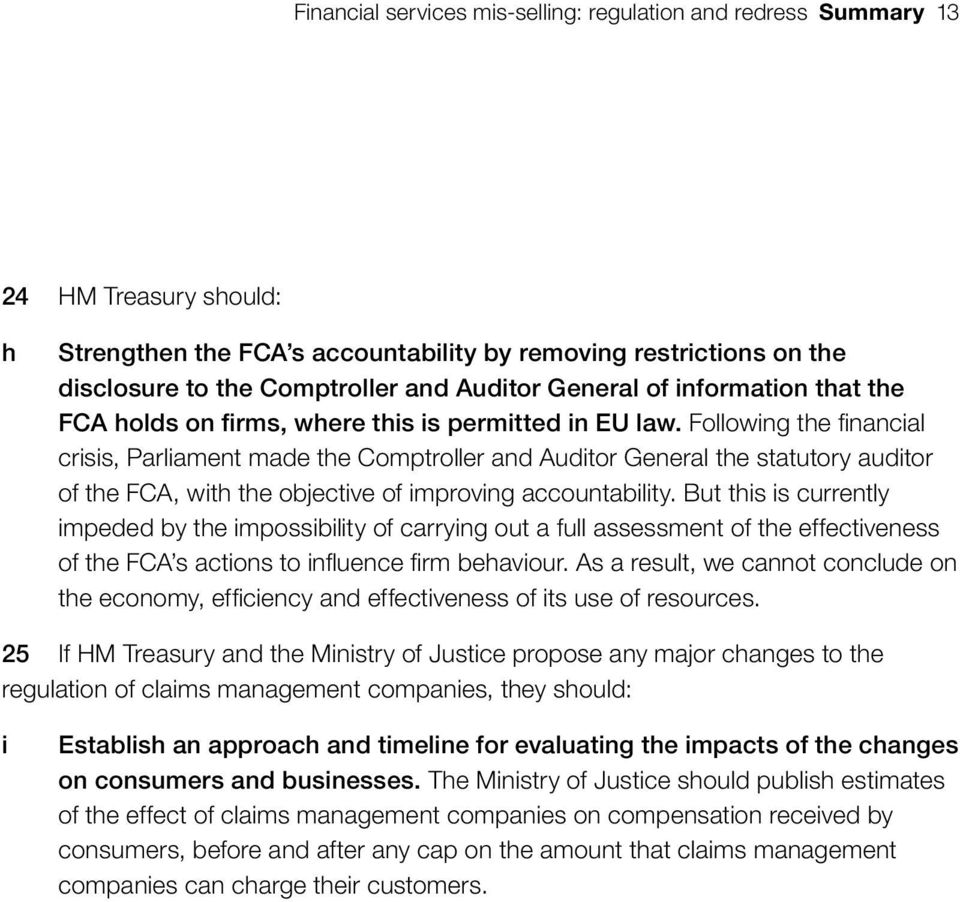Following the financial crisis, Parliament made the Comptroller and Auditor General the statutory auditor of the FCA, with the objective of improving accountability.