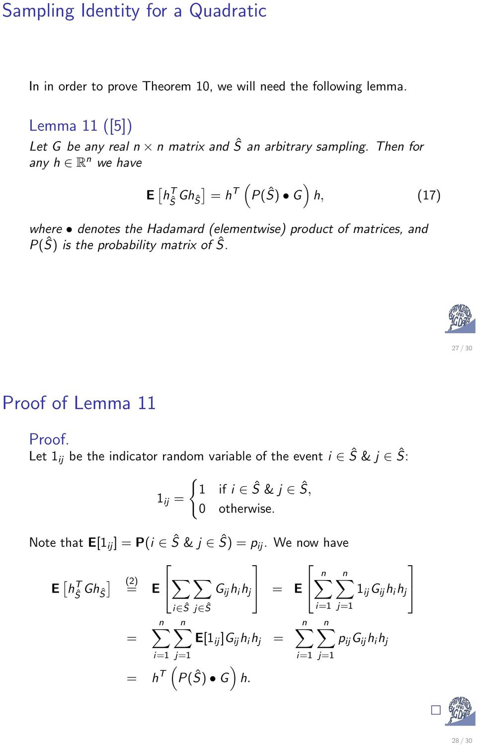 27 / 30 Proof of Lemma 11 Proof. Let 1 ij be the indicator random variable of the event i Ŝ & j Ŝ: 1 ij = { 1 if i Ŝ & j Ŝ, 0 otherwise.