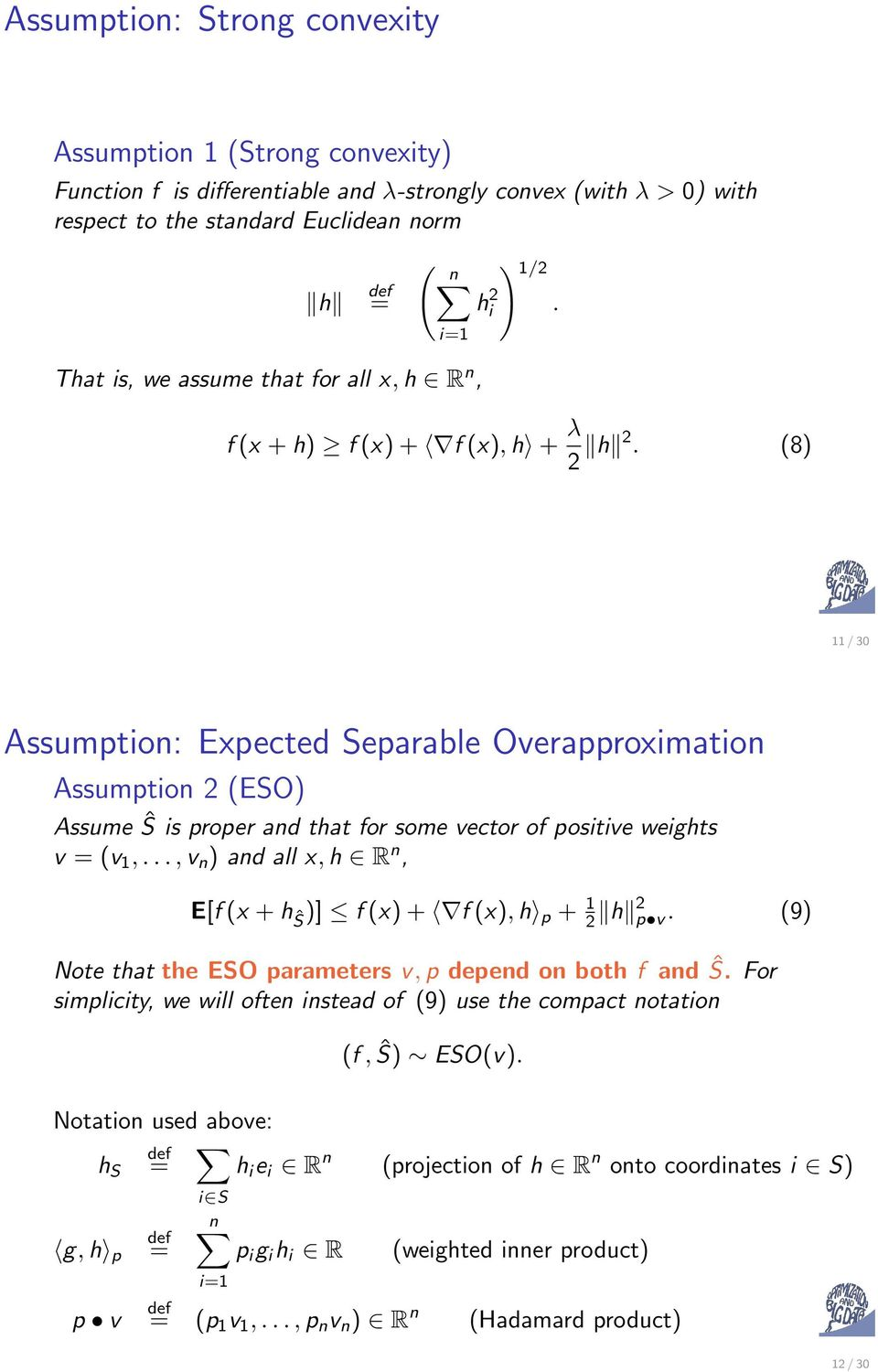 (8) 11 / 30 Assumption: Expected Separable Overapproximation Assumption 2 (ESO) Assume Ŝ is proper and that for some vector of positive weights v = (v 1,.