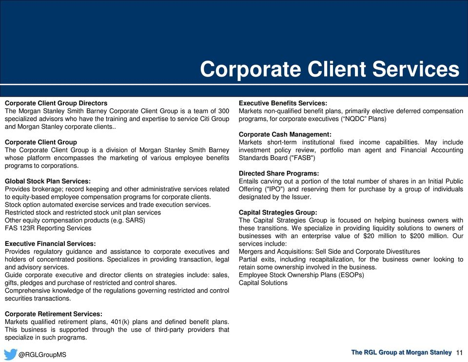 . Corporate Client Group The Corporate Client Group is a division of Morgan Stanley Smith Barney whose platform encompasses the marketing of various employee benefits programs to corporations.