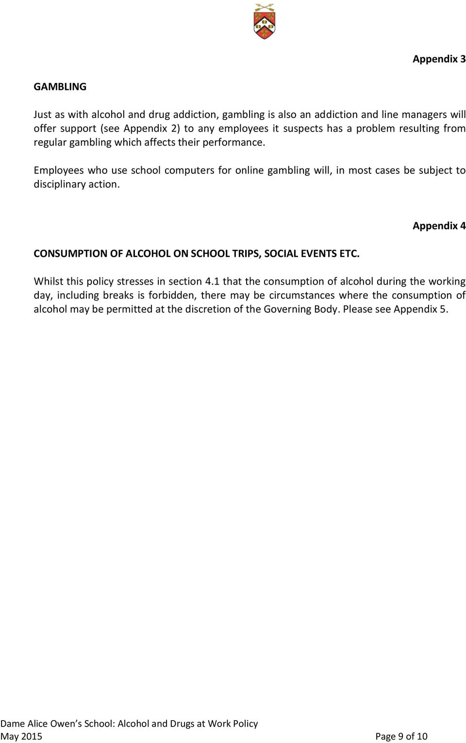 CONSUMPTION OF ALCOHOL ON SCHOOL TRIPS, SOCIAL EVENTS ETC. Appendix 4 Whilst this policy stresses in section 4.