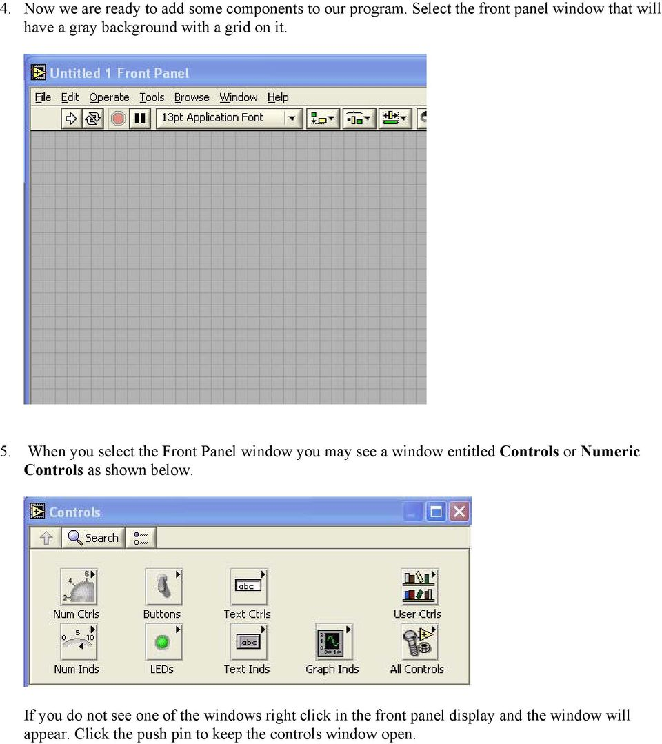 When you select the Front Panel window you may see a window entitled Controls or Numeric Controls as