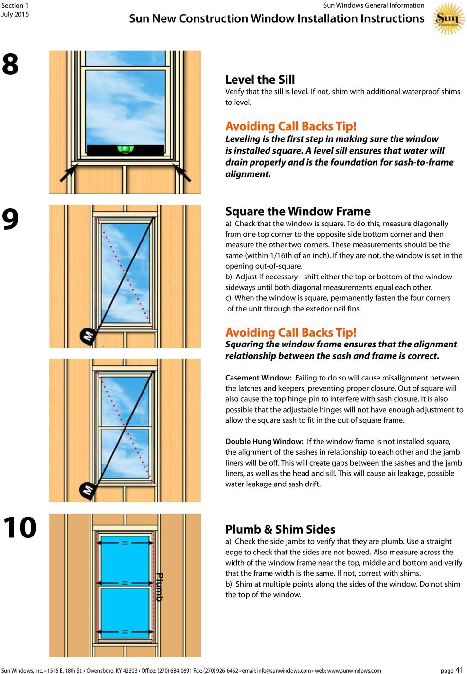 9 Square the Window Frame a) Check that the window is square. To do this, measure diagonally from one top corner to the opposite side bottom corner and then measure the other two corners.