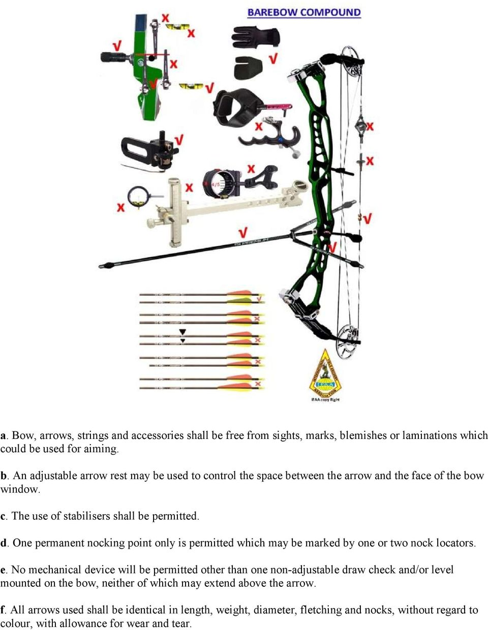 No mechanical device will be permitted other than one non-adjustable draw check and/or level mounted on the bow, neither of which may extend above the arrow. f.