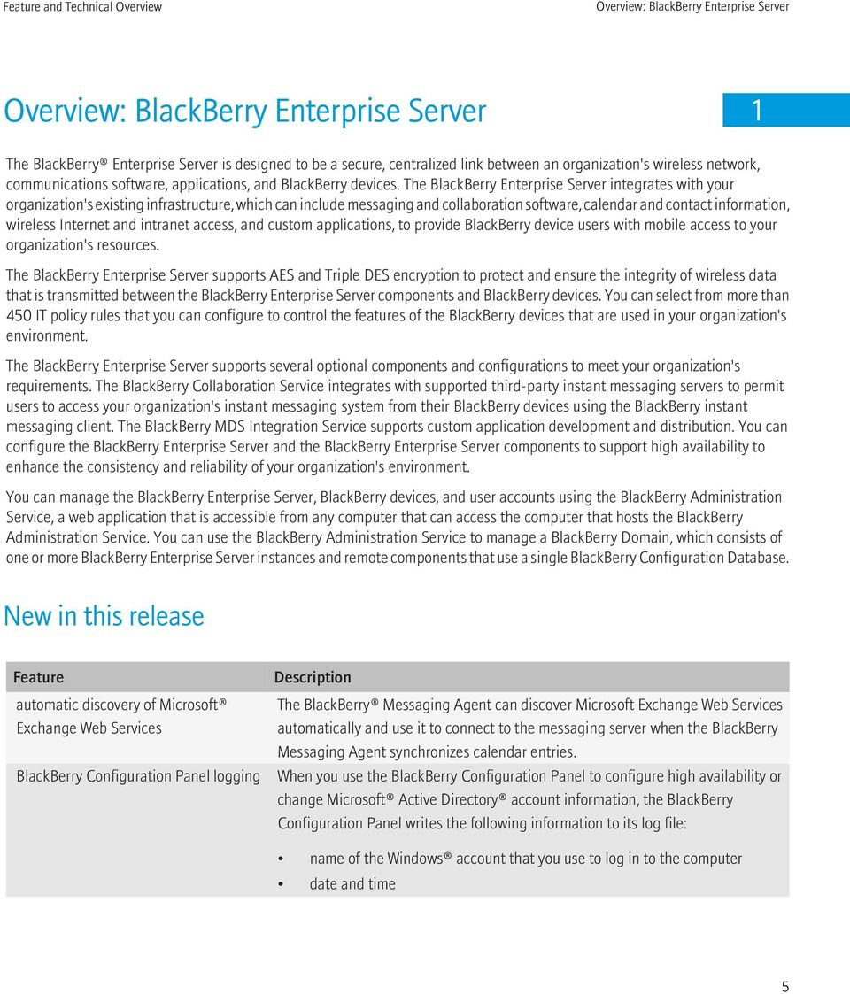 The BlackBerry Enterprise Server integrates with your organization's existing infrastructure, which can include messaging and collaboration software, calendar and contact information, wireless