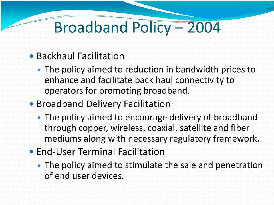 Broadband Delivery Facilitation The policy aimed to encourage delivery of broadband through copper, wireless, coaxial,