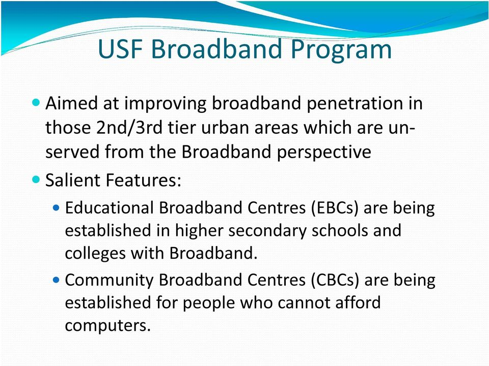 Broadband Centres (EBCs) are being established in higher secondary schools and colleges with