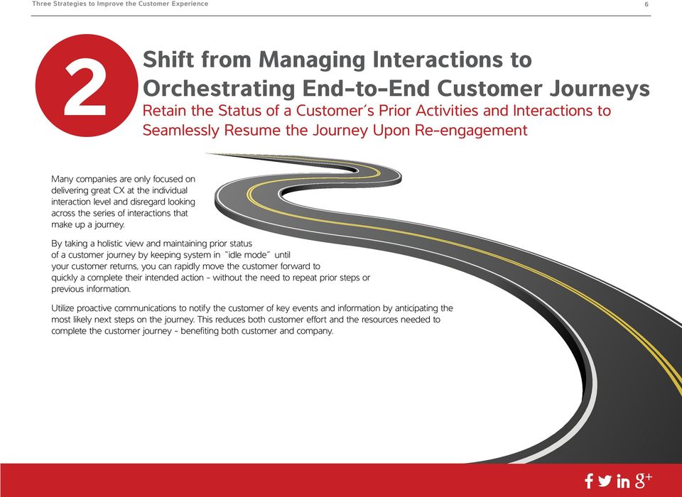 By taking a holistic view and maintaining prior status of a customer journey by keeping system in idle mode until your customer returns, you can rapidly move the customer forward to quickly a