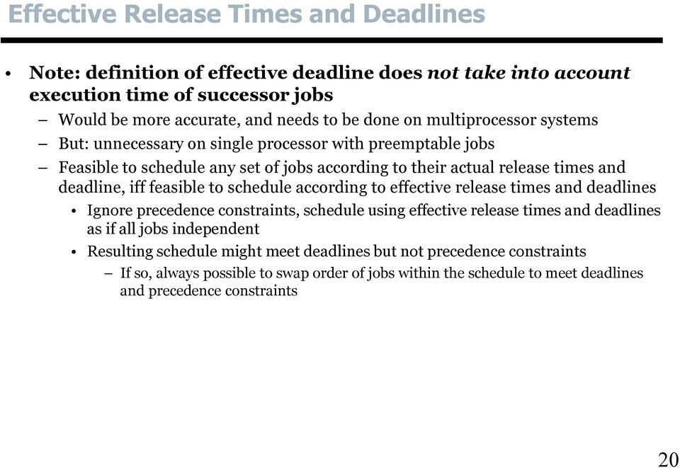 feasible to schedule according to effective release times and deadlines Ignore precedence constraints, schedule using effective release times and deadlines as if all jobs