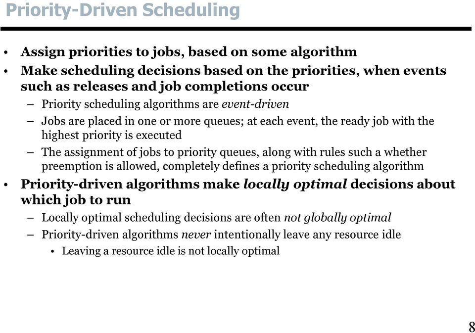 queues, along with rules such a whether preemption is allowed, completely defines a priority scheduling algorithm Priority-driven algorithms make locally optimal decisions about which job