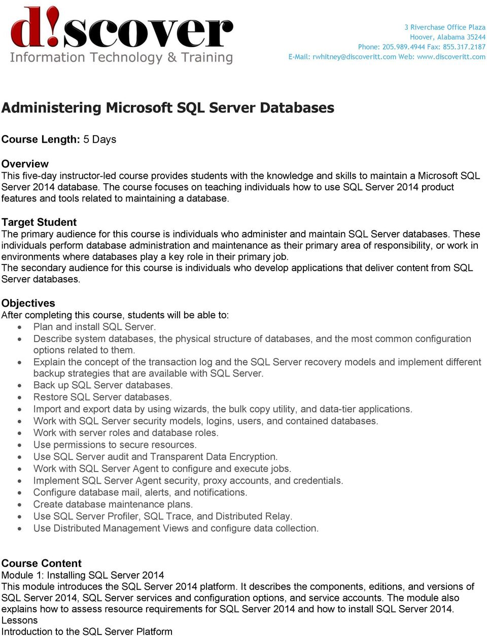 com Administering Microsoft SQL Server Databases Course Length: 5 Days Overview This five-day instructor-led course provides students with the knowledge and skills to maintain a Microsoft SQL Server